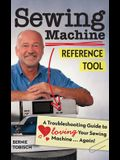 Sewing Machine Reference Tool: A Troubleshooting Guide to Loving Your Sewing Machine, Again!