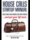 House Calls Startup Manual: How to Run a Low-overhead, High-profit Practice and Get Your Life Back