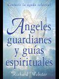 Angeles Guardianes y Guias Espirituales: Contacte La Ayuda Celestial