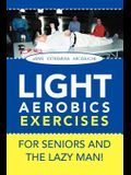 LIGHT AEROBICS EXERCISES For Seniors and the Lazy Man!