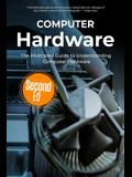 Computer Hardware: The Illustrated Guide to Understanding Computer Hardware