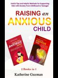 Raising An Anxious Child: Useful Tips and Helpful Methods for Supporting Kids with Anxiety from Childhood to Teenager 2 Books In 1