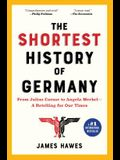 The Shortest History of Germany: From Julius Caesar to Angela Merkel--A Retelling for Our Times