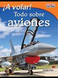 A Volar! Todo Sobre Aviones (Take Off! All about Airplanes) (Spanish Version) (Fluent)
