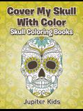 Cover My Skull With Color Skull Coloring Books
