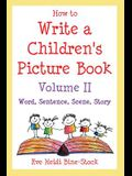 How to Write a Children's Picture Book Volume II: Word, Sentence, Scene, Story