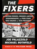The Fixers: The Bottom-Feeders, Crooked Lawyers, Gossipmongers, and Porn Stars Who Created the 45th President