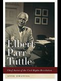 Elbert Parr Tuttle: Chief Jurist of the Civil Rights Revolution (Studies in the Legal History of the South)