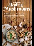 Cooking with Healing Mushrooms: 150 Delicious Adaptogen-Rich Recipes That Boost Immunity, Reduce Inflammation and Promote Whole Body Health