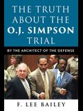 The Truth about the O.J. Simpson Trial: By the Architect of the Defense
