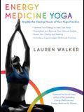 Energy Medicine Yoga: Amplify the Healing Power of Your Yoga Practice