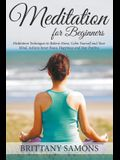 Meditation For Beginners: Meditation Techniques to Relieve Stress, Calm Yourself and Your Mind, Achieve Inner Peace, Happiness and Stay Positive