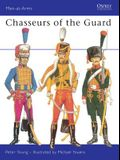 Chasseurs of the Guard: The Chasseurs a Cheval of the Garde Imperials, 1799-1815