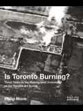 Is Toronto Burning?: Three Years in the Making (and Unmaking) of the Toronto Art Scene