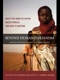 Beyond Humanitarianism: What You Need to Know about Africa and Why It Matters