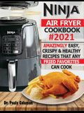 Ninja Air Fryer Cookbook #2021: Amazingly Easy, Crispy & Healthy Recipes That Any Fried Favorites Can Cook