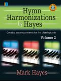 Hymn Harmonizations by Hayes, Volume 2: Creative Accompaniments for the Church Pianist [With CDROM]