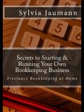Secrets to Starting & Running Your Own Bookkeeping Business: Freelance Bookkeeping at Home