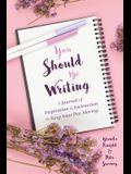 You Should Be Writing: A Journal of Inspiration & Instruction to Keep Your Pen Moving (Journaling & Writing Skills Tips, for Readers of Dialo