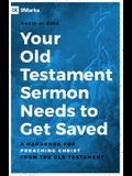Your Old Testament Sermon Needs to Get Saved: A Handbook for Preaching Christ from the Old Testament