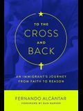 To the Cross and Back: An Immigrant's Journey from Faith to Reason