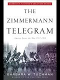The Zimmermann Telegram: America Enters the War, 1917-1918; Barbara W. Tuchman's Great War Series