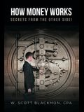 How Money Works: Secrets from the Other Side!