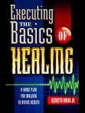 Executing the Basics of Healing: A Game Plan for Walking in Divine Health