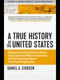 A True History of the United States: Indigenous Genocide, Racialized Slavery, Hyper-Capitalism, Militarist Imperialism and Other Overlooked Aspects of