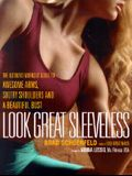 Look Great Sleeveless: The Ultimate Workout Guide to Awesome Arms, Sultry Shoulders and a Beautiful Bust