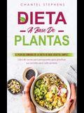 Dieta a Base de Plantas: El plan de comidas de la dieta de base vegetal simple: Libro de cocina para principiantes para planificar sus comidas