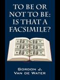 To Be or Not to Be: Is That a Facsimile?