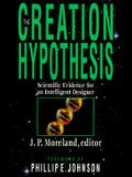 The Creation Hypothesis: Scientific Evidence for an Intelligent Designer