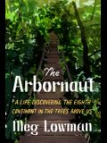 The Arbornaut: A Life Discovering the Eighth Continent in the Trees Above Us
