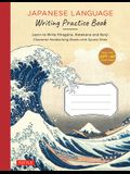 Japanese Writing Practice Book: Learn to Write Hiragana, Katakana and Kanji Character Handwriting Sheets with Square Grids (Ideal for Jlpt and AP Exam