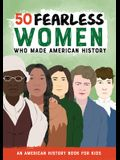 50 Fearless Women Who Made American History: An American History Book for Kids
