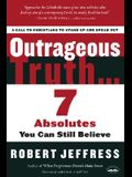 Outrageous Truth...: 7 Absolutes You Can Still Believe