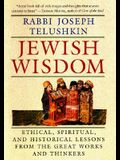 Jewish Wisdom: Ethical, Spiritual. and Historical Lessons from the Great Works and Thinkers