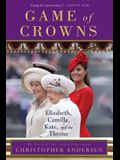 Game of Crowns: Elizabeth, Camilla, Kate, and the Throne
