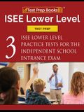 ISEE Lower Level Test Prep: Three ISEE Lower Level Practice Tests for the Independent School Entrance Exam