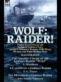 Wolf: Raider! Three Accounts of the Imperial German Navy Armed Commerce Raider, SMS Wolf, During the First World War-The Ama