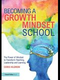 Becoming a Growth Mindset School: The Power of Mindset to Transform Teaching, Leadership and Learning