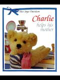 Charlie Helps His Mother (Charlie the Gentle Bear)