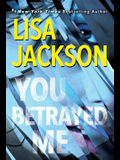 You Betrayed Me: A Chilling Novel of Gripping Psychological Suspense