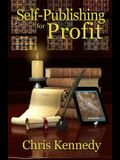 Self-Publishing for Profit: How to Get Your Book Out of Your Head and Into The Stores