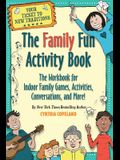 The Family Fun Activity Book: The Workbook for Indoor Family Games, Activities, Conversations, and More!