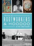 Stories of Rootworkers & Hoodoo in the Mid-South
