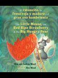 El Ratoncito, La Fresa Roja Y Madura Y El Gran Oso Hambriento: Spanish/English the Little Mouse, the Red Ripe Strawberry, and the Big Hungry Bear