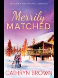 Merrily Matched: A Christmas Novella - An Alaska Matchmakers Romance Book 3.5