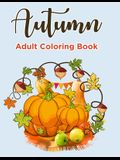 Autumn Coloring Books For Adults: Autumn Coloring Book for Adults Featuring Relaxing Autumn Scenes, Pumpkins and Beautiful Fall Inspired Landscapes (A